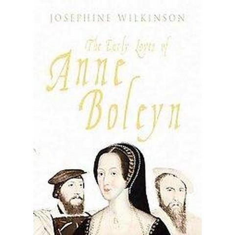 The Early Loves of Anne Boleyn (Hardcover)