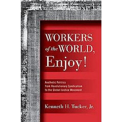 Workers of the World, Enjoy! (Hardcover)