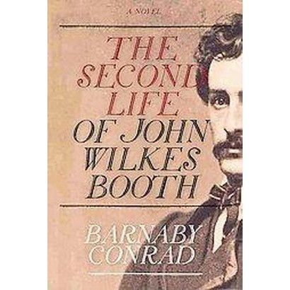 The Second Life of John Wilkes Booth (Hardcover)
