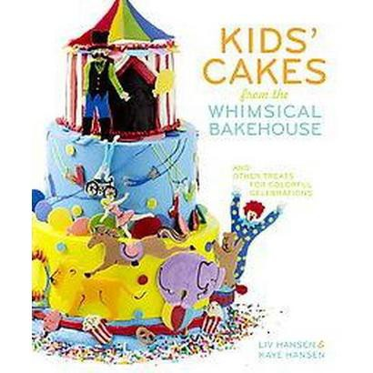 Kids' Cakes from the Whimsical Bakehouse (Hardcover)