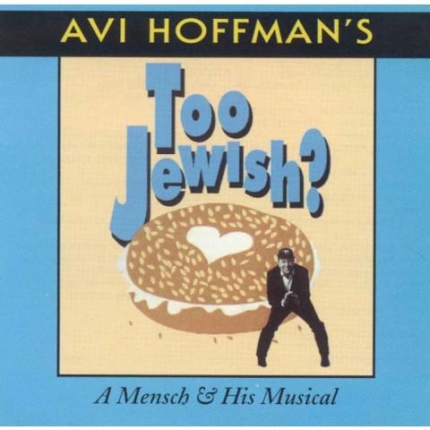 Avi Hoffman: Too Jewish? A Mensch & His Musical