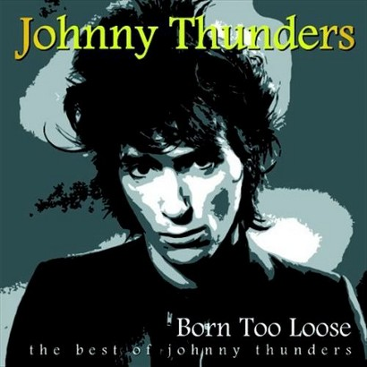 Born Too Loose (The Best Of Johnny Thunders)