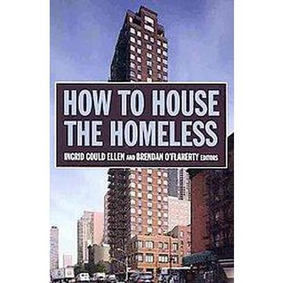 How to House the Homeless (Reprint) (Hardcover)