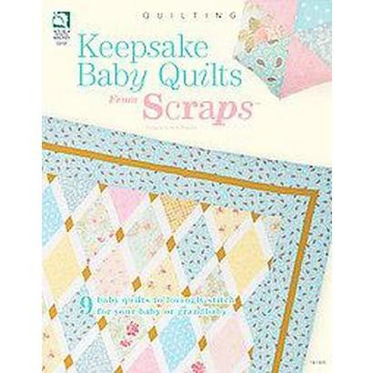 Keepsake Baby Quilts from Scraps (Paperback)