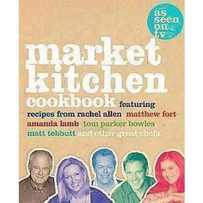 The Market Kitchen Cookbook (Hardcover)