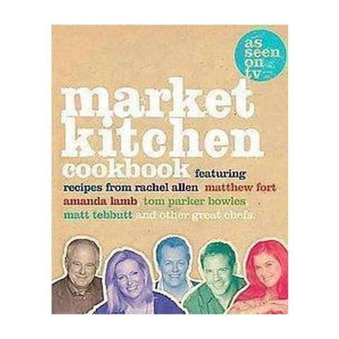 The Market Kitchen Cookbook (Hardcover)