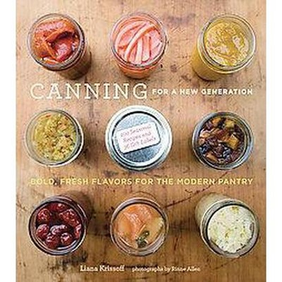 Canning for a New Generation : Bold, Fresh Flavors for the Modern Pantry (Paperback) (Liana Krissoff)