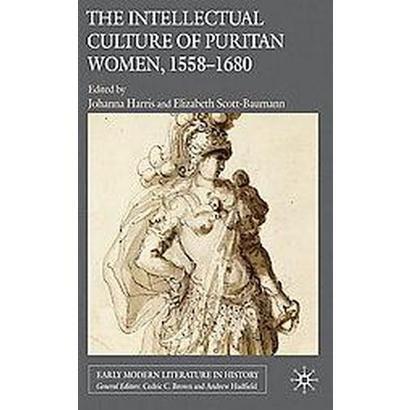 The Intellectual Culture of Puritan Women, 1558-1680 (Hardcover)