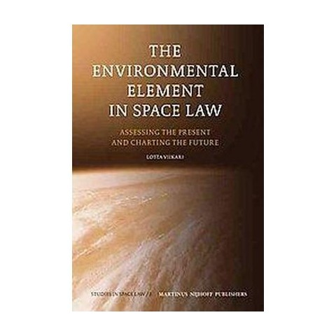 The Environmental Element in Space Law (Hardcover)