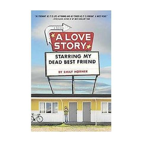 A Love Story Starring My Dead Best Friend (Hardcover)
