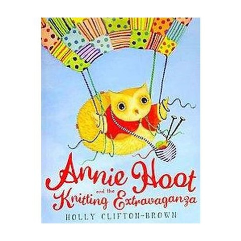 Annie Hoot and the Knitting Extravaganza (Hardcover)