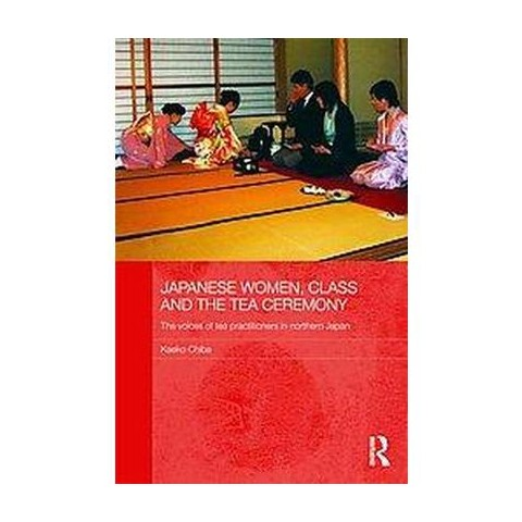 Japanese Women, Class and the Tea Ceremony (Hardcover)
