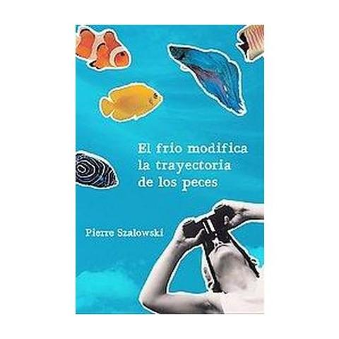 El frio modifica la trayectoria de los peces/ The Cold Modifies The Fishes Path (Paperback)