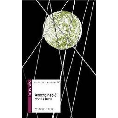 Anoche hable con la luna/ Last Night I Talked With The Moon (Paperback)