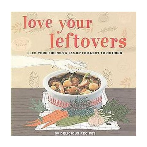 Love Your Leftovers (Hardcover)