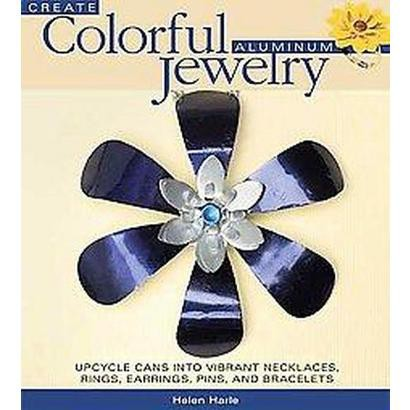 Create Colorful Aluminum Jewelry (Paperback)