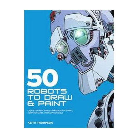 50 Robots to Draw And Paint (Paperback)