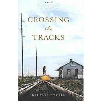 Crossing the Tracks (Hardcover)