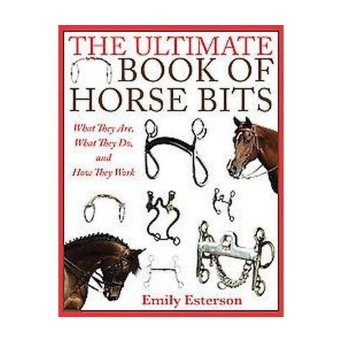 The Ultimate Book of Horse Bits (Hardcover)
