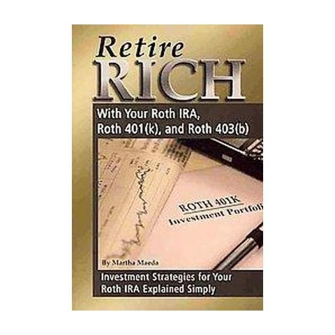 Retire Rich with Your Roth IRA, Roth 401(k), and Roth 403(b) (Paperback)