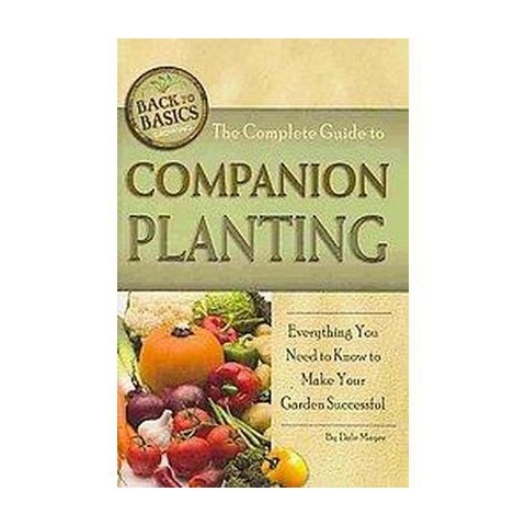 The Complete Guide to Companion Planting (Paperback)