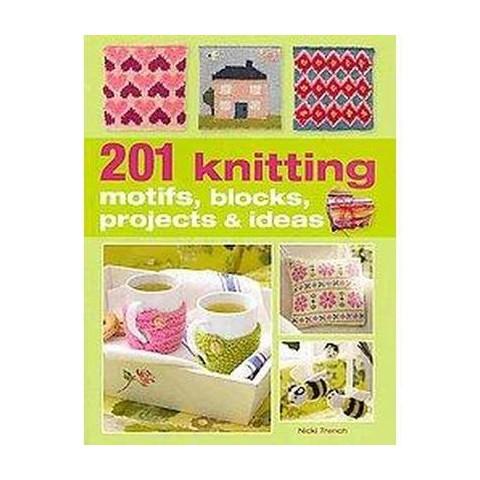 201 Knitting Motifs, Blocks, Projects & Ideas (Paperback)