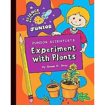 Junior Scientists Experiment With Plants (Hardcover)