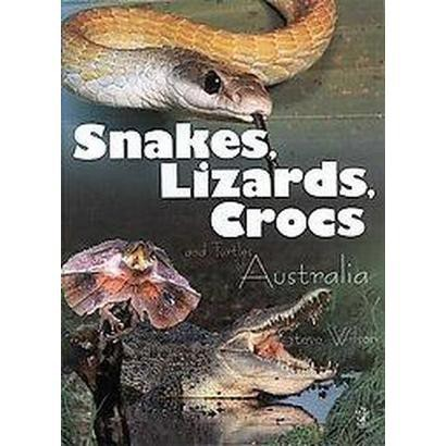 Snakes, Lizards, Crocs and Turtlesof Australia (Hardcover)