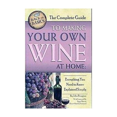The Complete Guide to Making Your Own Wine a ( Back to Basics) (Paperback)
