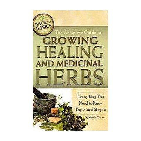 The Complete Guide to Growing Healing and Medicinal Herbs (Paperback)