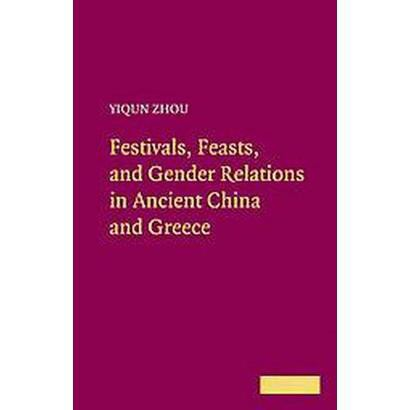 Festivals, Feasts, and Gender Relations in Ancient China and Greece (Hardcover)