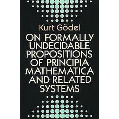 On Formally Undecidable Propositions of Principia Mathematica and Related Systems (Reprint) (Paperback)