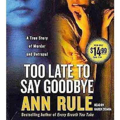 Too Late to Say Goodbye (Abridged) (Compact Disc)
