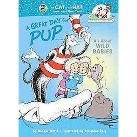 A Great Day for Pup!: All about Wild Babies by Bonnie Worth, Aristides Ruiz (Hardcover)