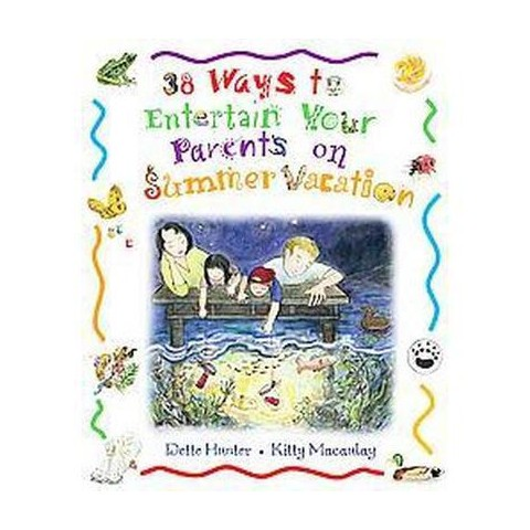 38 Ways To Entertain Your Parents On Summer Vacation (Hardcover)