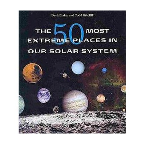 The 50 Most Extreme Places in Our Solar System (Hardcover)
