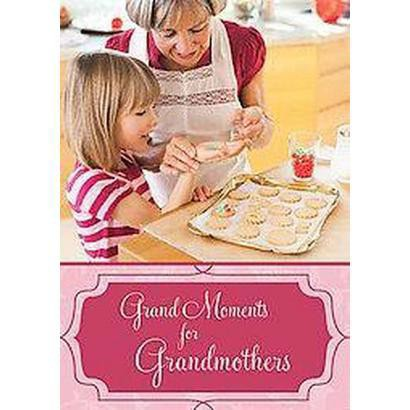 Grand Moments for Grandmothers (Hardcover)