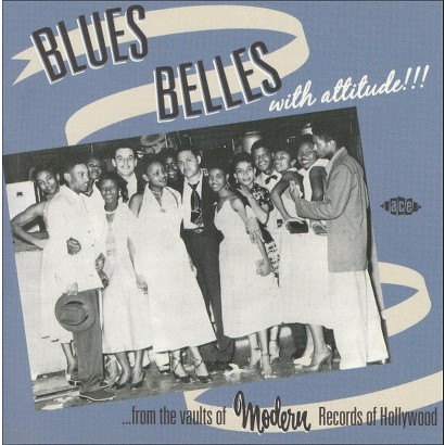 Blues Belles with Attitude! From the Vaults of Modern Records of Hollywood