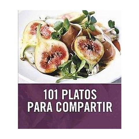 101 platos para compartir / 101 Easy Entertaining Ideas (Translation, Illustrated) (Paperback)