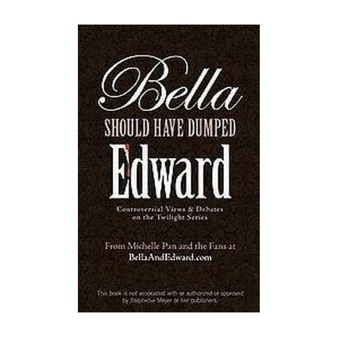 Bella Should Have Dumped Edward (Paperback)