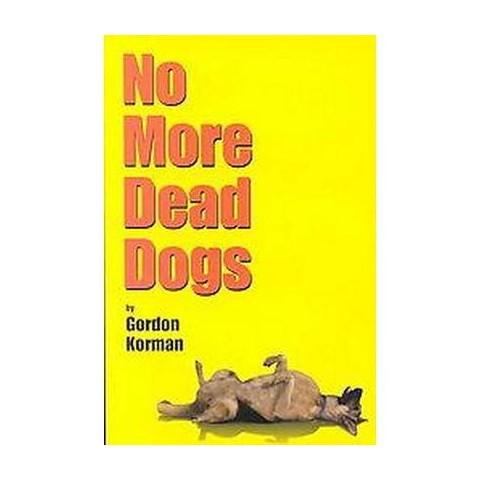 No More Dead Dogs (Reprint) (Paperback)