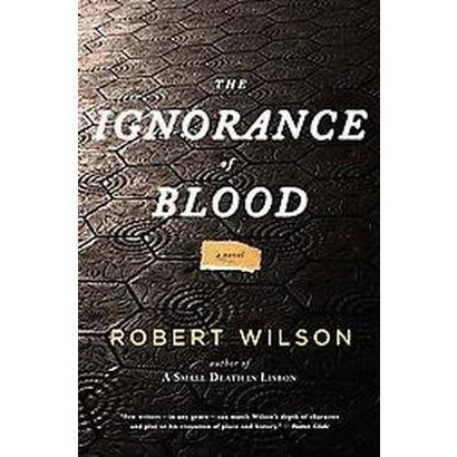 The Ignorance of Blood (Reprint) (Paperback)