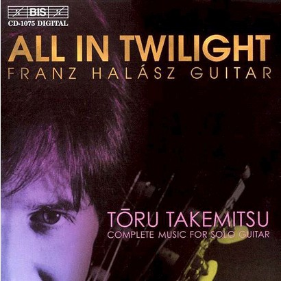 All in Twilight, Toru Takemitsu: Complete Music for Guitar