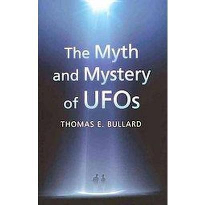 The Myth and Mystery of Ufos (Hardcover)