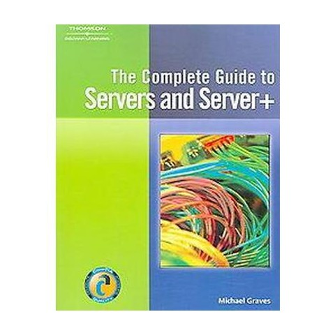 The Complete Guide to Servers and Server+ (Paperback)
