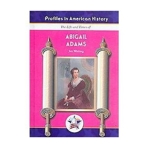The Life and Times of Abigail Adams (Hardcover)