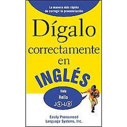 Digalo Correctamente En Ingles/ Say It Right in English! (Paperback)