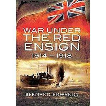 War Under the Red Ensign 1914 - 1918 (Hardcover)