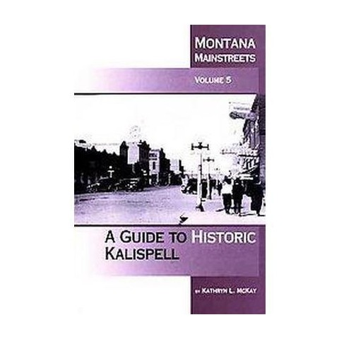 A Guide to Historic Kalispell (Volume 5) (Paperback)