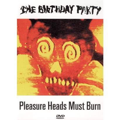 The Birthday Party: Pleasure Heads Must Burn